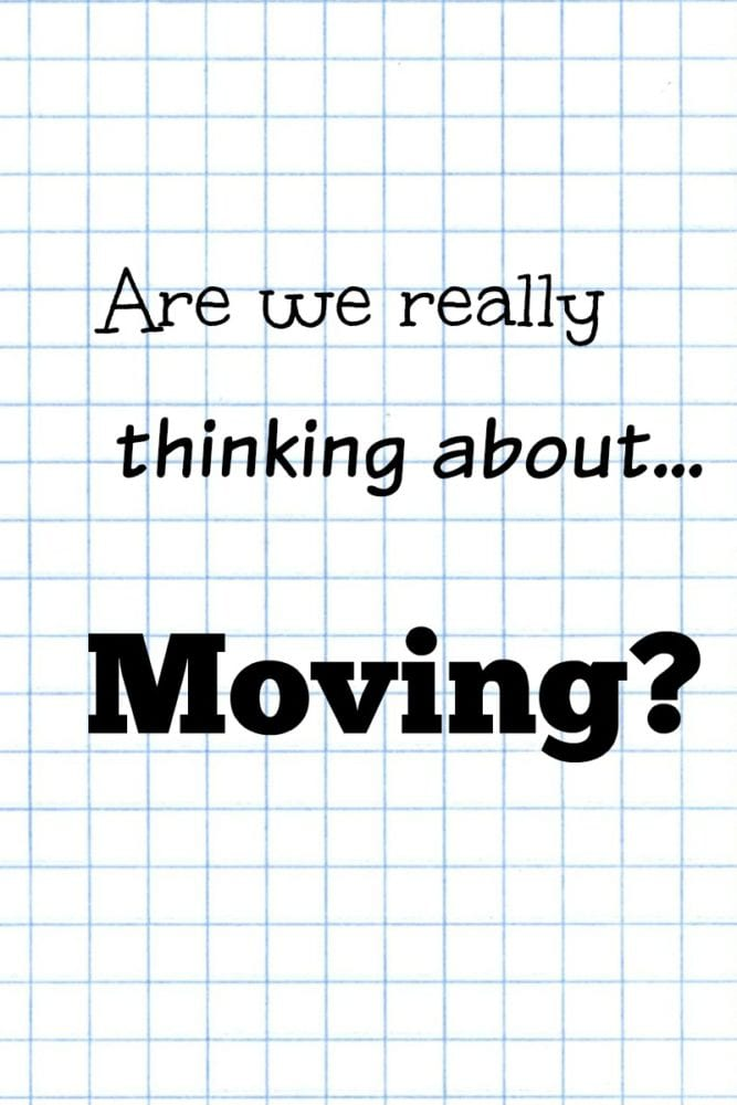 """Are we really thinking about moving?"""